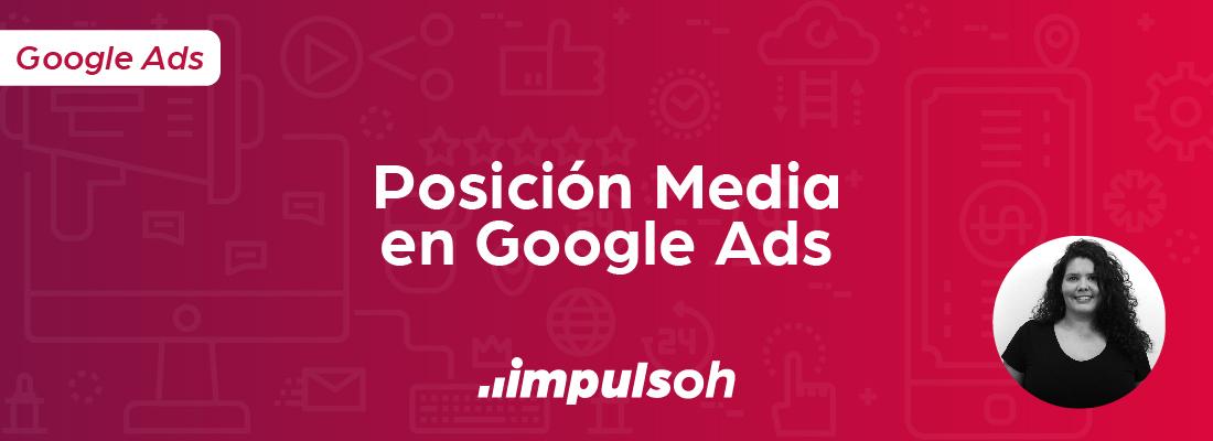 Posición media en Google Ads - Diana Múrez
