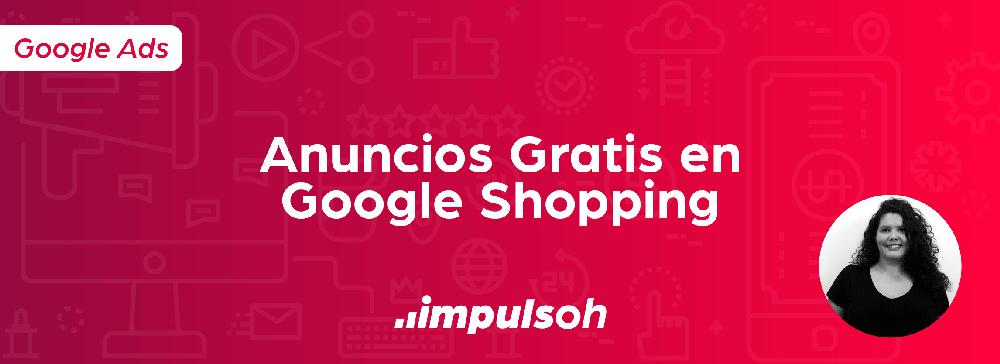 Anuncios Gratis en Google Shopping