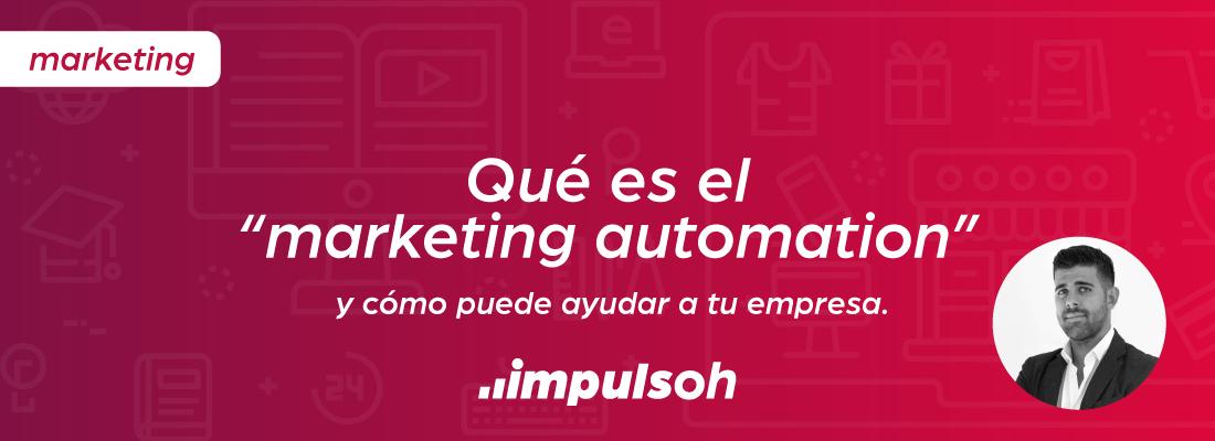 """Qué es el """"marketing automation"""" y cómo puede ayudar a tu empresa"""
